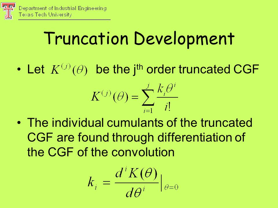 Truncation Development Let be the j th order truncated CGF The individual cumulants of the truncated CGF are found through differentiation of the CGF of the convolution