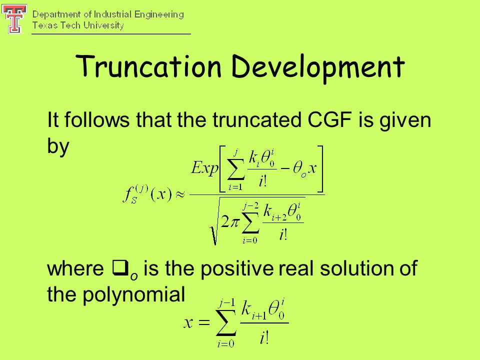Truncation Development It follows that the truncated CGF is given by where  o is the positive real solution of the polynomial