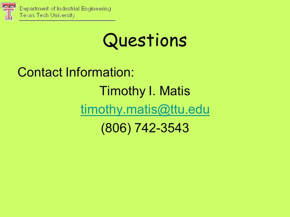 Questions Contact Information: Timothy I. Matis timothy.matis@ttu.edu (806) 742-3543