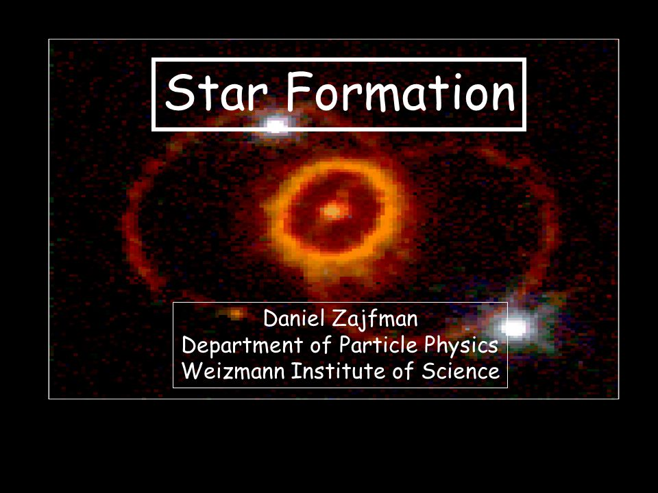 Star Formation Daniel Zajfman Department of Particle Physics Weizmann Institute of Science