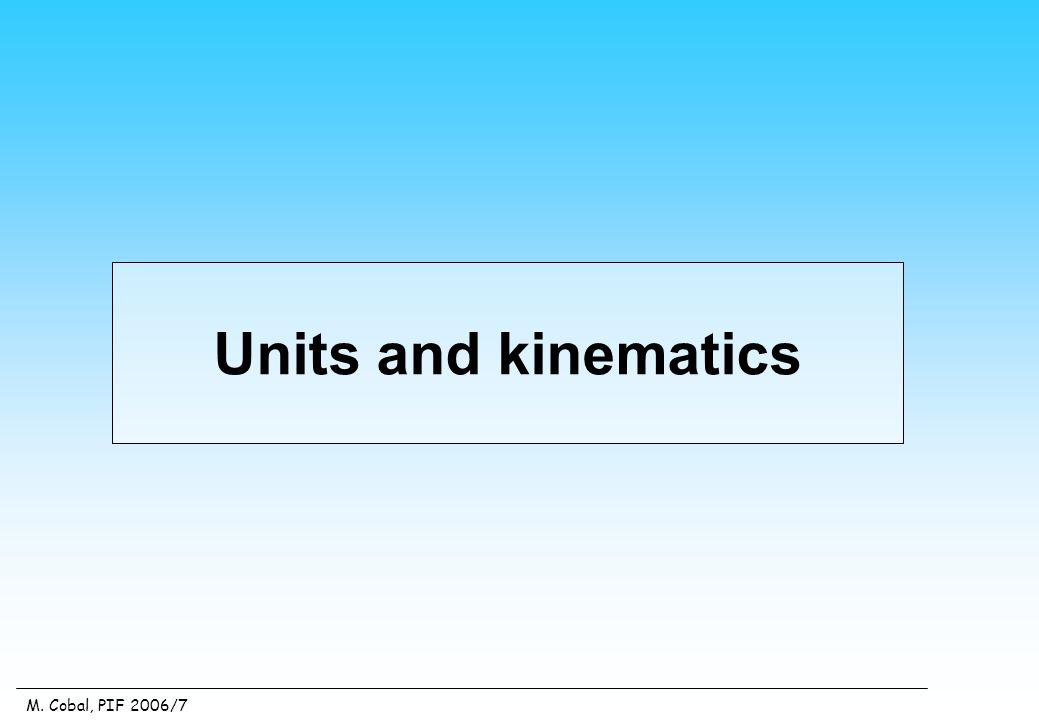 M. Cobal, PIF 2006/7 Units and kinematics