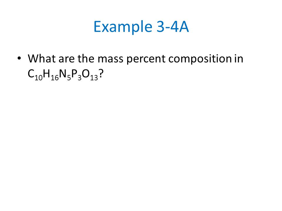 Example 3-4A What are the mass percent composition in C 10 H 16 N 5 P 3 O 13 ?
