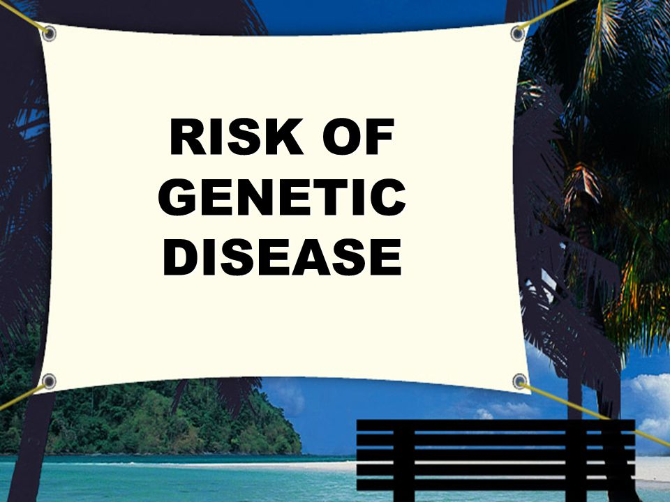 RISK OF GENETIC DISEASE
