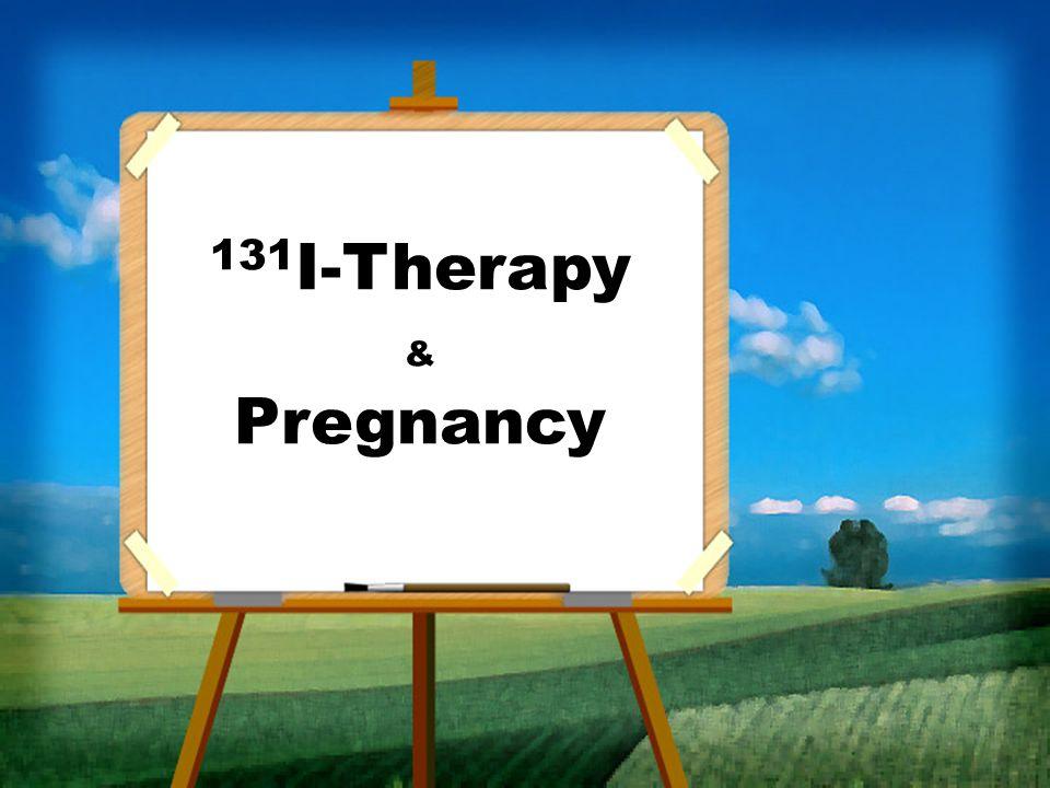 131 I-Therapy & Pregnancy