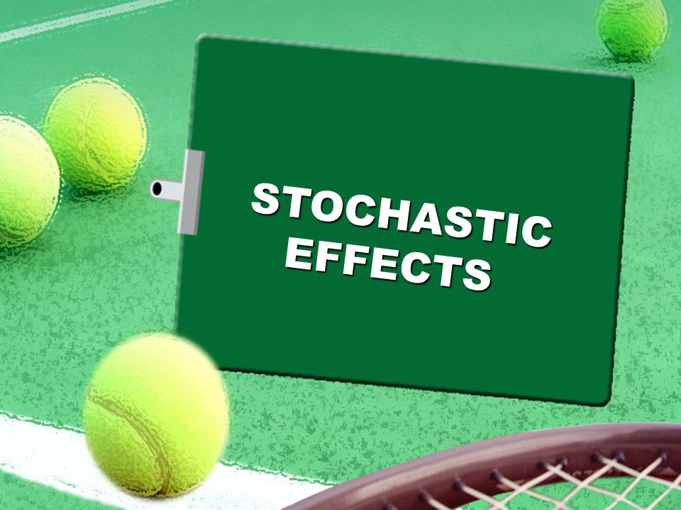 STOCHASTIC EFFECTS STOCHASTIC EFFECTS