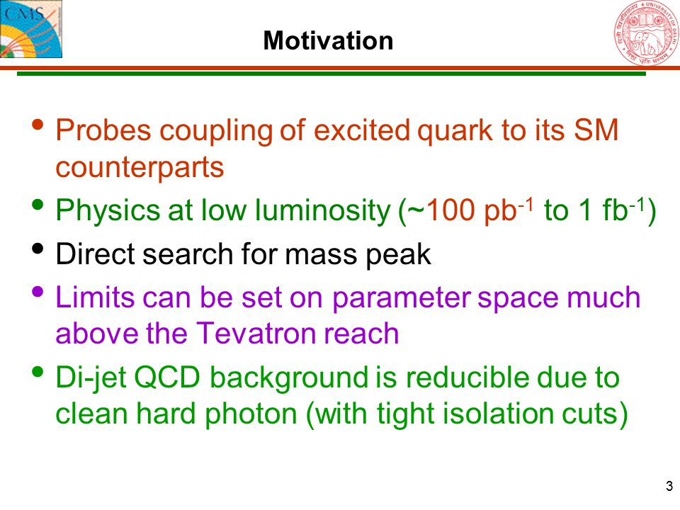 3 Motivation Probes coupling of excited quark to its SM counterparts Physics at low luminosity (~100 pb -1 to 1 fb -1 ) Direct search for mass peak Li