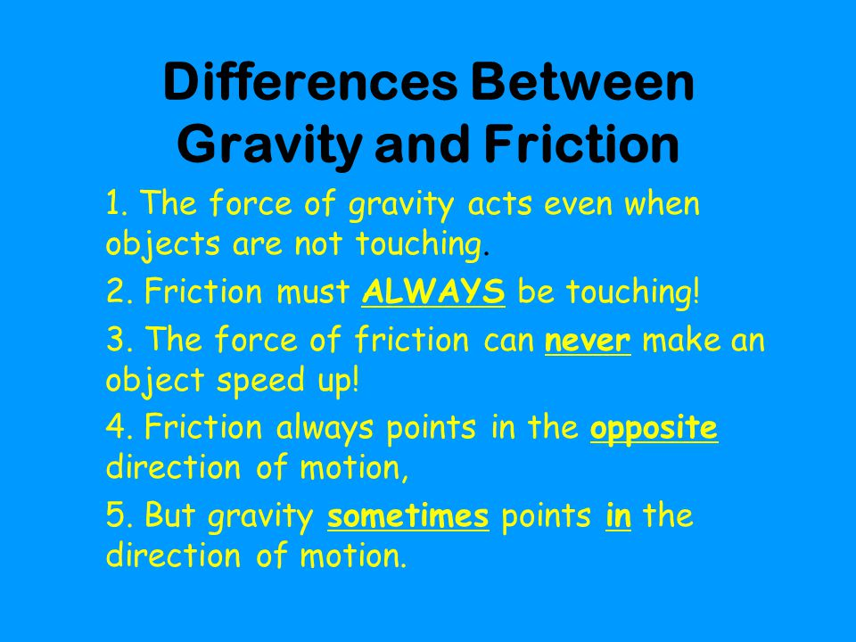 Differences Between Gravity and Friction 1.