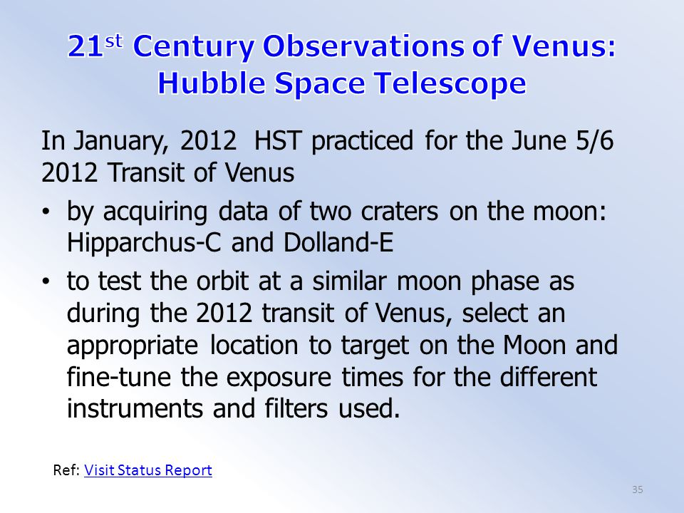 In January, 2012 HST practiced for the June 5/6 2012 Transit of Venus by acquiring data of two craters on the moon: Hipparchus-C and Dolland-E to test the orbit at a similar moon phase as during the 2012 transit of Venus, select an appropriate location to target on the Moon and fine-tune the exposure times for the different instruments and filters used.