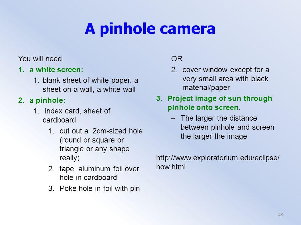 A pinhole camera You will need 1. a white screen: 1.