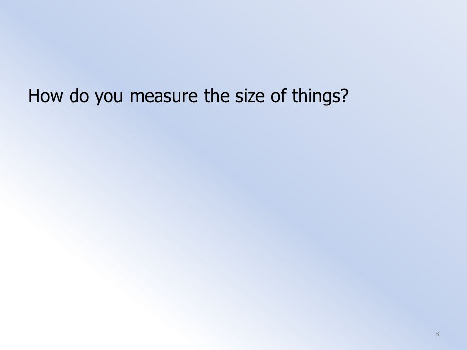 How do you measure the size of things? 8