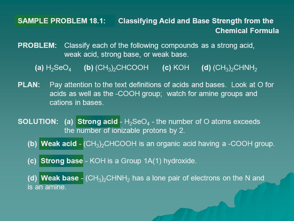SAMPLE PROBLEM 18.1: SOLUTION: Classifying Acid and Base Strength from the Chemical Formula PROBLEM:Classify each of the following compounds as a stro