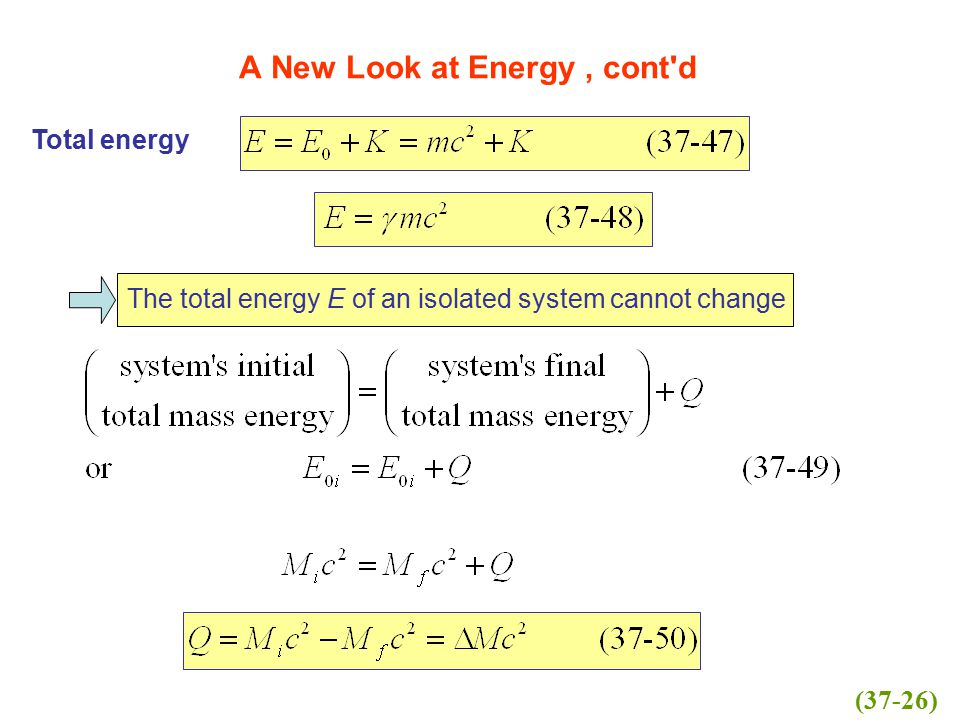 A New Look at Energy, cont'd Total energy The total energy E of an isolated system cannot change (37-26)