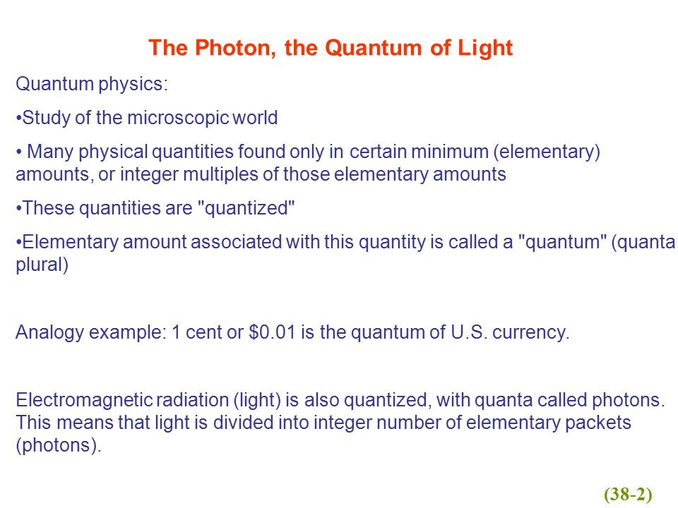 Quantum physics: Study of the microscopic world Many physical quantities found only in certain minimum (elementary) amounts, or integer multiples of t