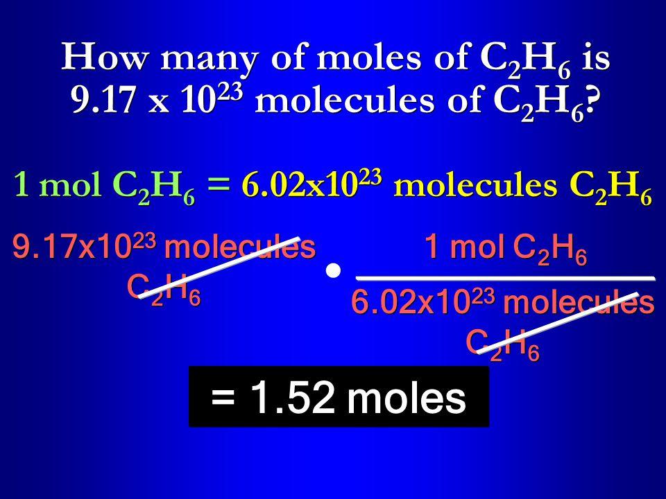 How many of moles of C 2 H 6 is 9.17 x 10 23 molecules of C 2 H 6 .