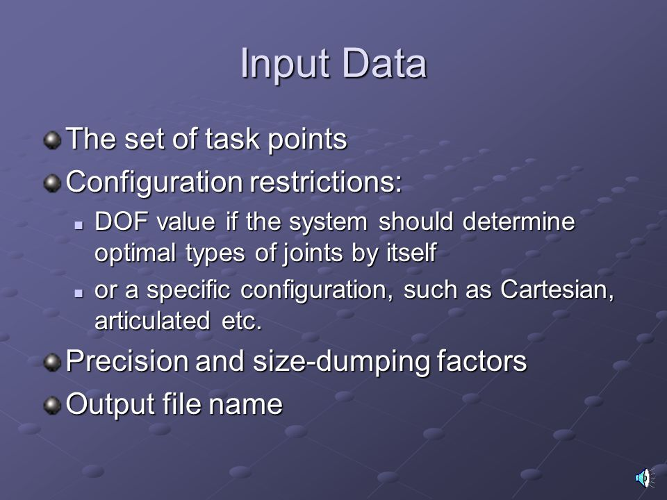 Input Data The set of task points Configuration restrictions: DOF value if the system should determine optimal types of joints by itself DOF value if