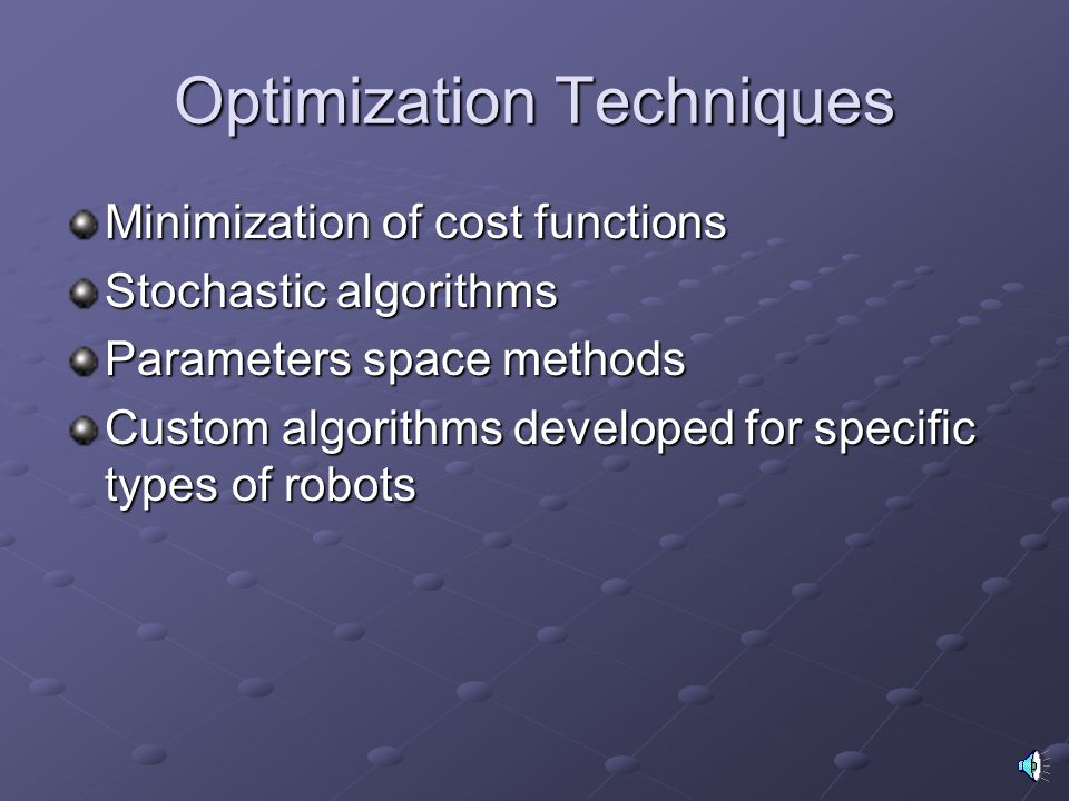 Optimization Techniques Minimization of cost functions Stochastic algorithms Parameters space methods Custom algorithms developed for specific types o