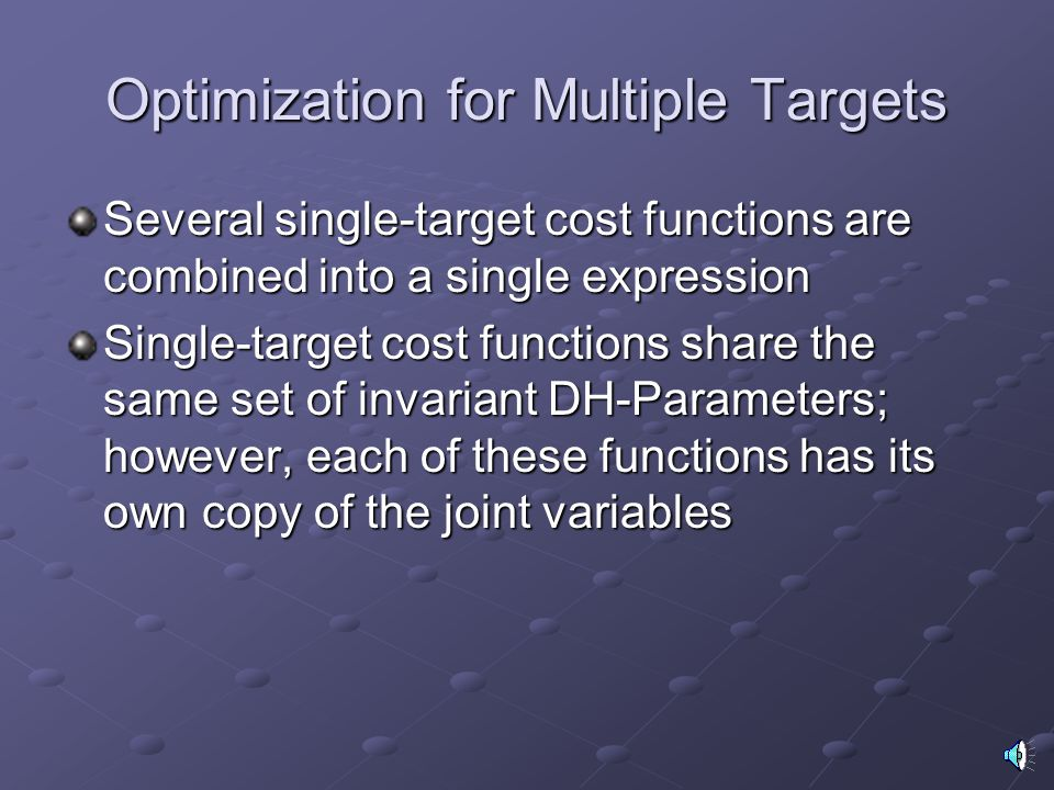 Optimization for Multiple Targets Several single-target cost functions are combined into a single expression Single-target cost functions share the sa