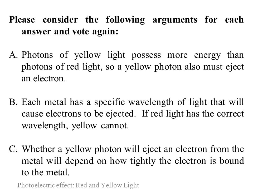 Photoelectric effect: Red and Yellow Light Please consider the following arguments for each answer and vote again: A.Photons of yellow light possess m