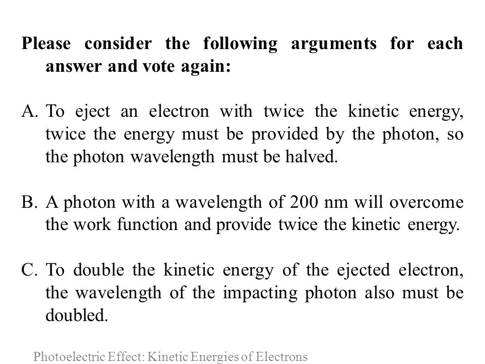 Photoelectric Effect: Kinetic Energies of Electrons Please consider the following arguments for each answer and vote again: A.To eject an electron wit