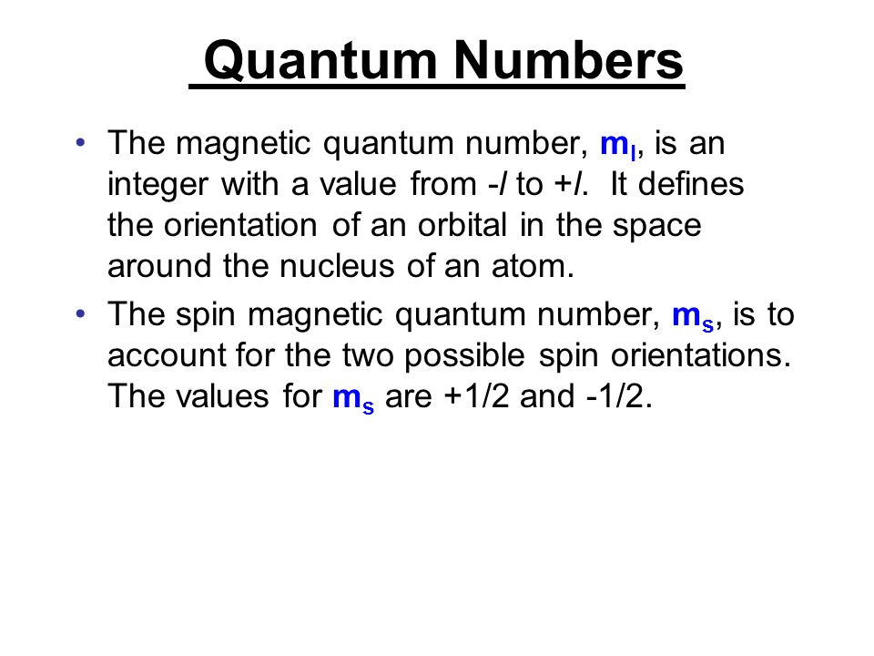 Quantum Numbers The magnetic quantum number, m l, is an integer with a value from -l to +l. It defines the orientation of an orbital in the space arou