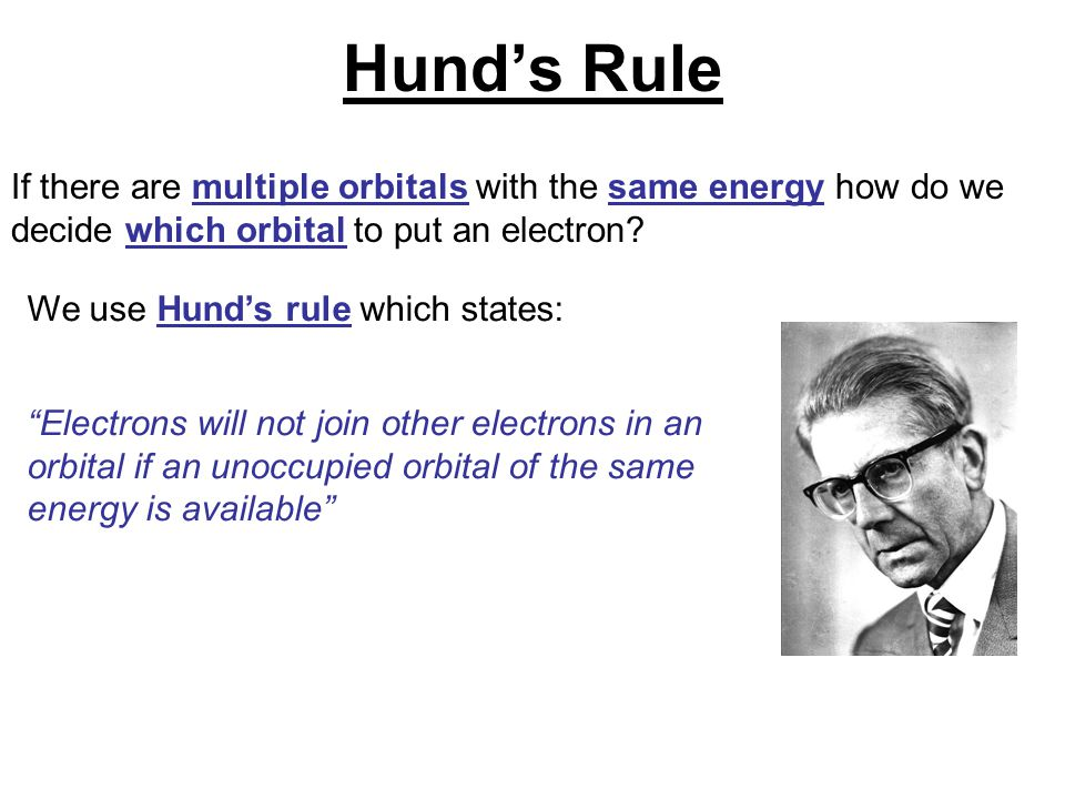 """If there are multiple orbitals with the same energy how do we decide which orbital to put an electron? We use Hund's rule which states: """"Electrons wil"""
