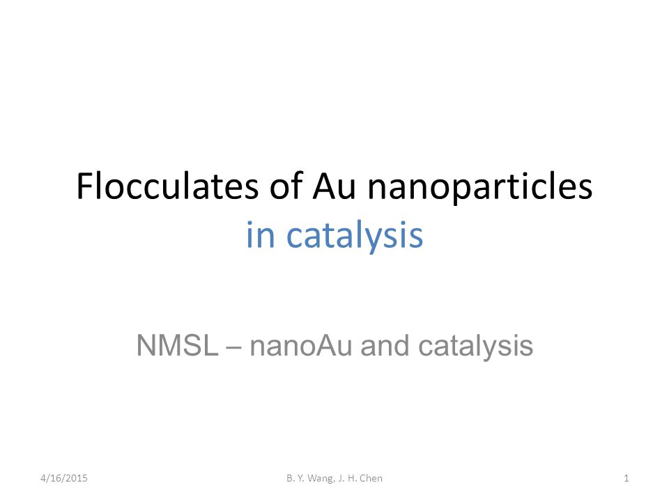 Flocculates of Au nanoparticles in catalysis NMSL – nanoAu and catalysis 4/16/2015B.