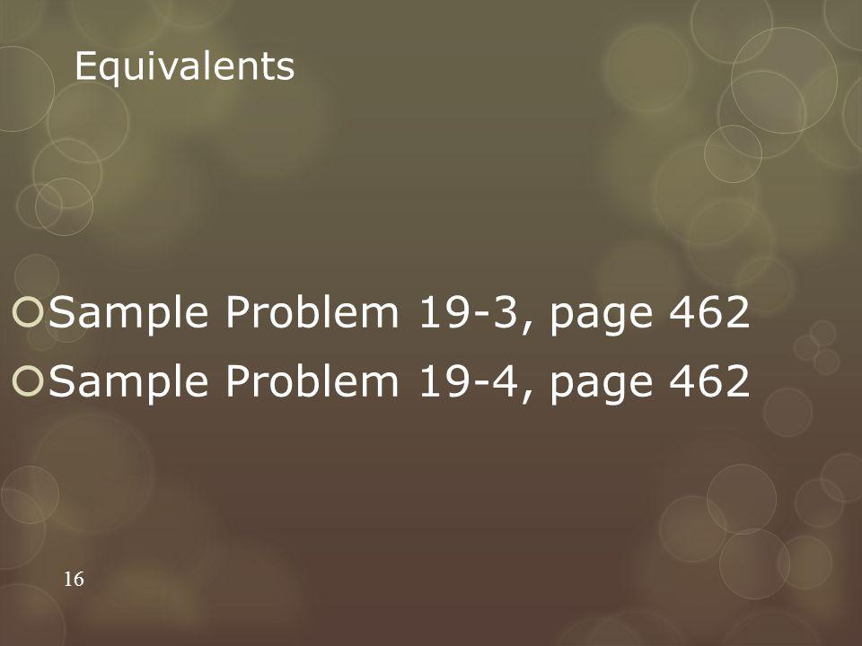 Equivalents  Sample Problem 19-3, page 462  Sample Problem 19-4, page 462 16