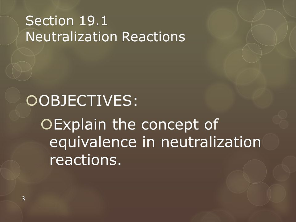Section 19.1 Neutralization Reactions  OBJECTIVES:  Explain the concept of equivalence in neutralization reactions. 3