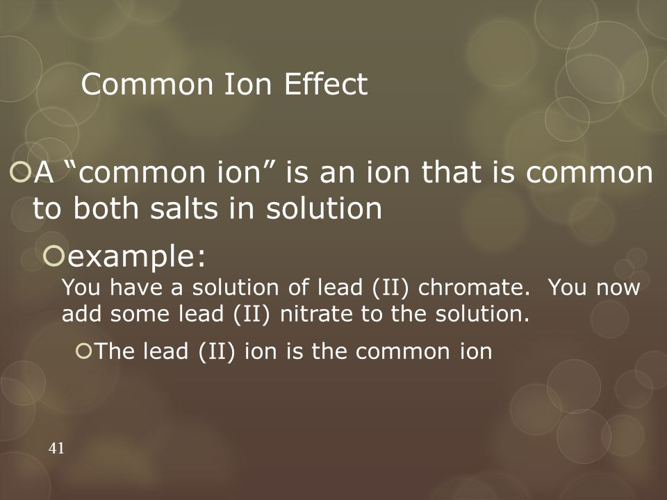 """Common Ion Effect  A """"common ion"""" is an ion that is common to both salts in solution  example: You have a solution of lead (II) chromate. You now ad"""