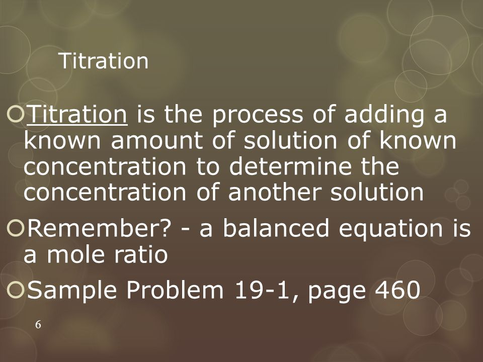 Titration  Titration is the process of adding a known amount of solution of known concentration to determine the concentration of another solution  Remember.