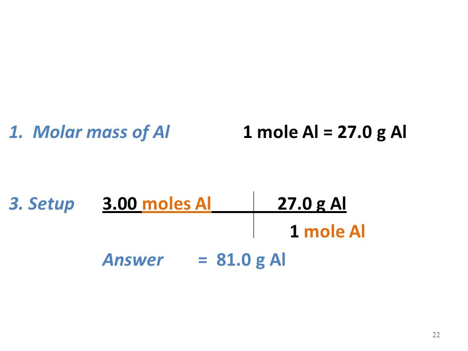 1. Molar mass of Al1 mole Al = 27.0 g Al 3.