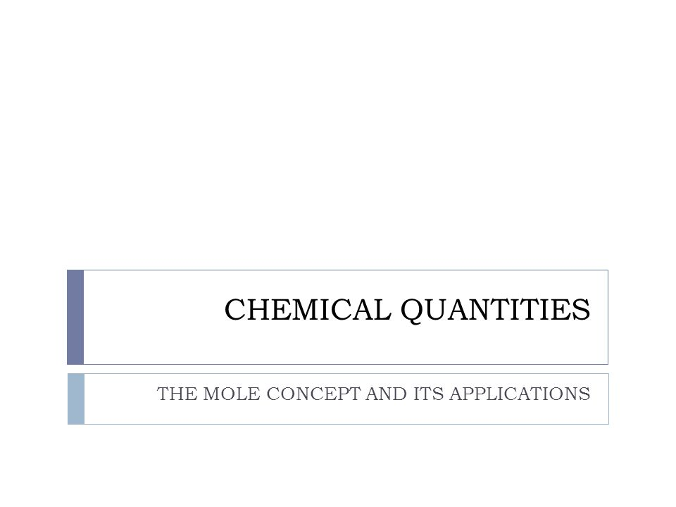 CHEMICAL QUANTITIES THE MOLE CONCEPT AND ITS APPLICATIONS