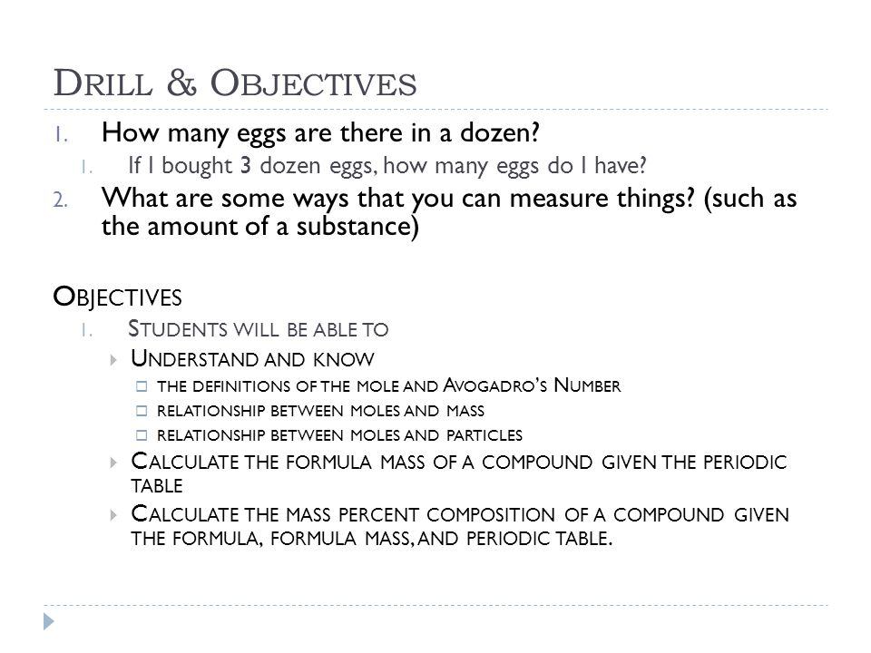 D RILL & O BJECTIVES 1. How many eggs are there in a dozen? 1. If I bought 3 dozen eggs, how many eggs do I have? 2. What are some ways that you can m