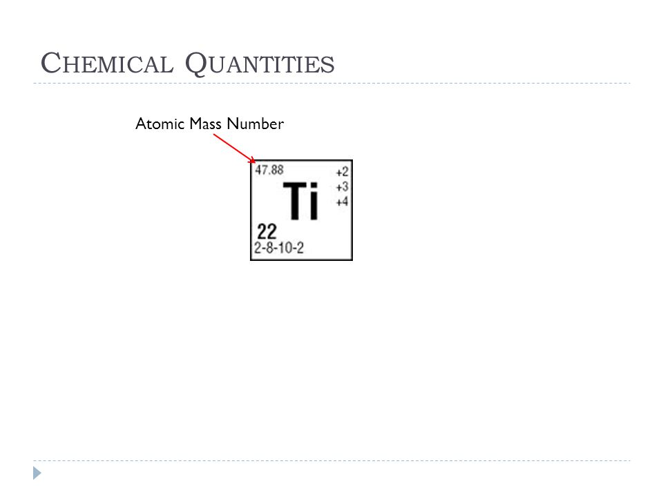 C HEMICAL Q UANTITIES Atomic Mass Number