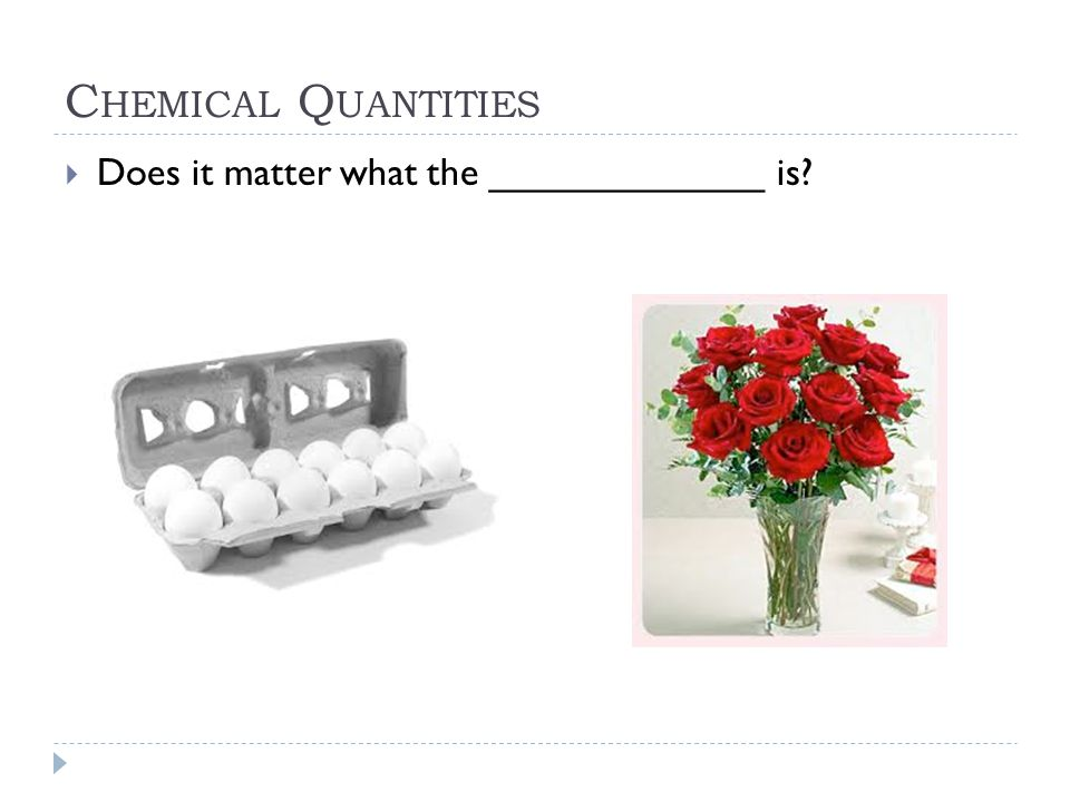C HEMICAL Q UANTITIES  Does it matter what the _____________ is?
