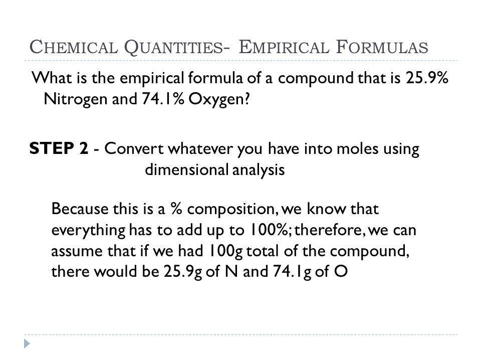 C HEMICAL Q UANTITIES - E MPIRICAL F ORMULAS What is the empirical formula of a compound that is 25.9% Nitrogen and 74.1% Oxygen? STEP 2 - Convert wha