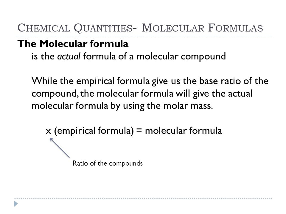 C HEMICAL Q UANTITIES - M OLECULAR F ORMULAS The Molecular formula is the actual formula of a molecular compound While the empirical formula give us t