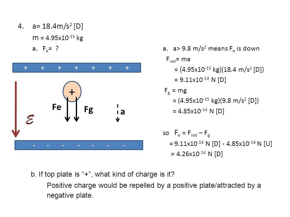 4.a= 18.4m/s 2 [D] m = 4.95x10 -15 kg a.F e = . a.