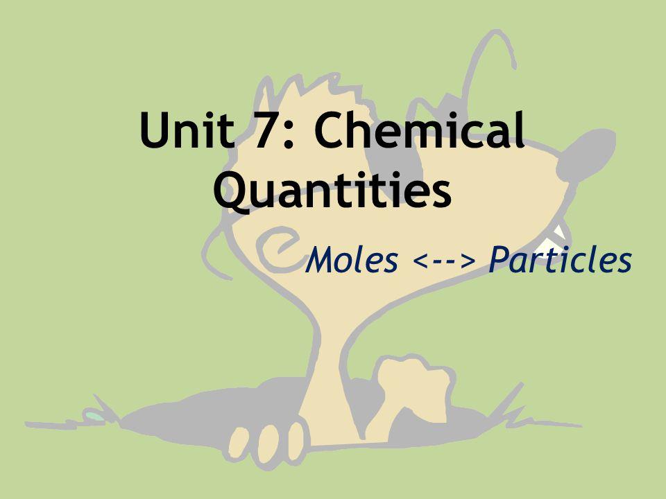 Unit 7: Chemical Quantities Moles Particles