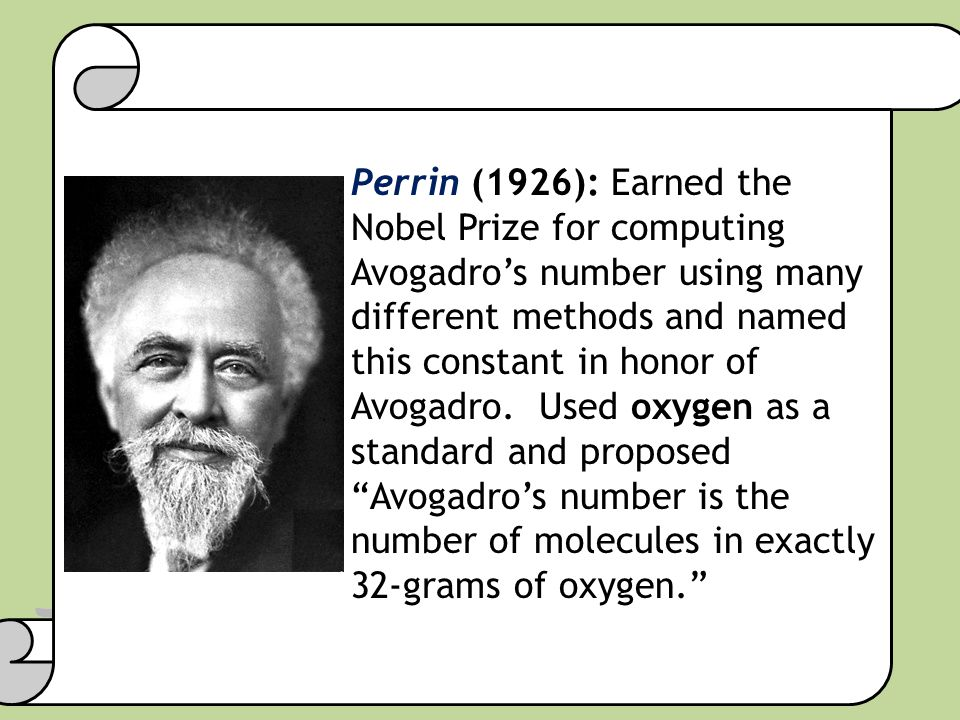 Perrin (1926): Earned the Nobel Prize for computing Avogadro's number using many different methods and named this constant in honor of Avogadro. Used