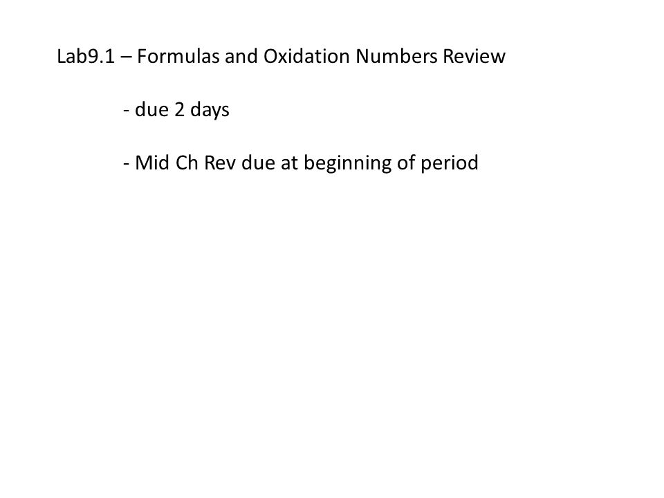 Lab9.1 – Formulas and Oxidation Numbers Review - due 2 days - Mid Ch Rev due at beginning of period