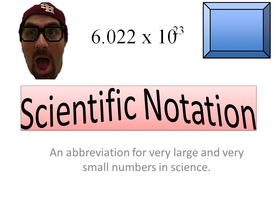 An abbreviation for very large and very small numbers in science.