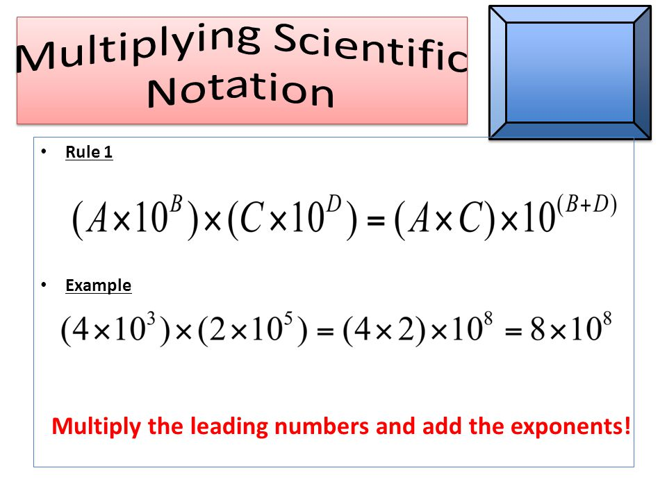 Rule 1 Example Multiply the leading numbers and add the exponents!