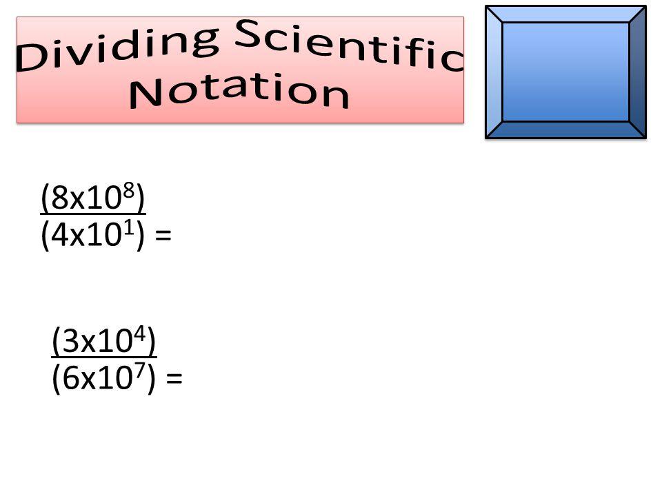 (8x10 8 ) (4x10 1 ) = (3x10 4 ) (6x10 7 ) =
