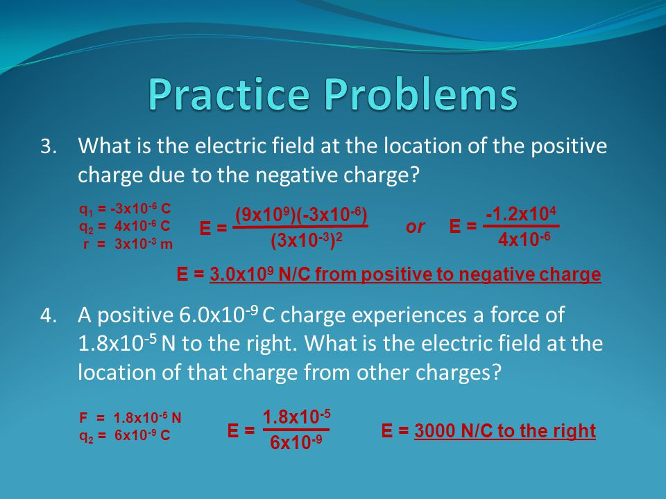 3.What is the electric field at the location of the positive charge due to the negative charge.