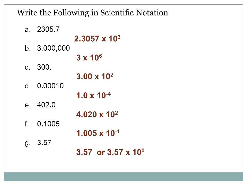 Write the Following in Scientific Notation a.2305.7 2.3057 x 10 3 b.3,000,000 3 x 10 6 c.300. 3.00 x 10 2 d.0.00010 1.0 x 10 -4 e.402.0 4.020 x 10 2 f