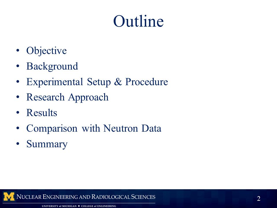 Outline Objective Background Experimental Setup & Procedure Research Approach Results Comparison with Neutron Data Summary 2