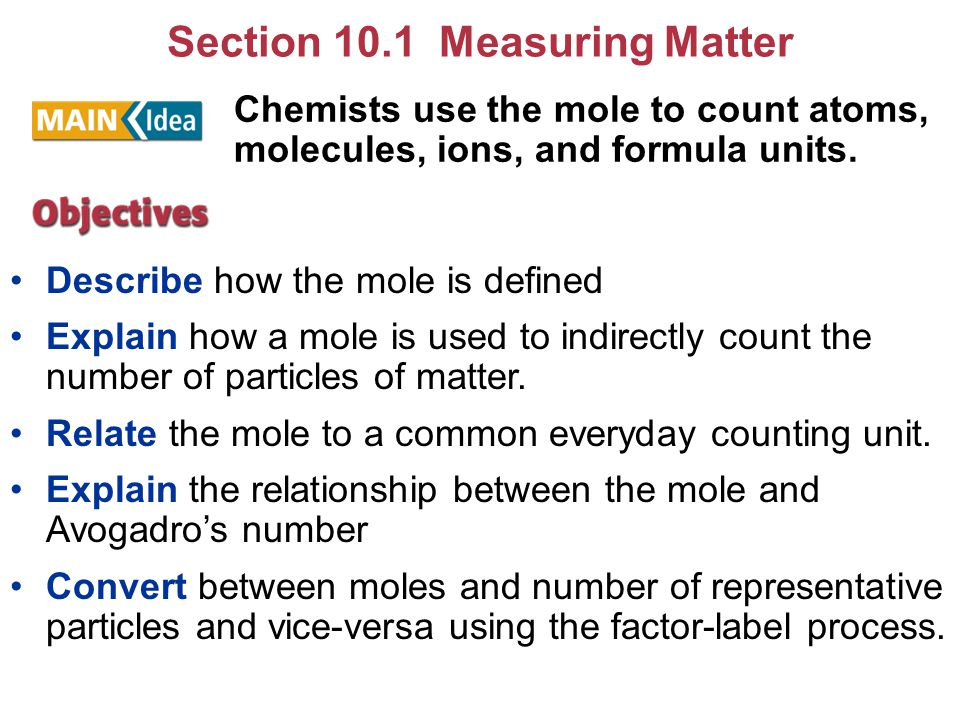 Key Concepts The mole is a unit used to count particles of matter indirectly.