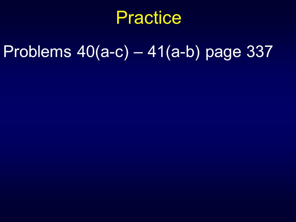 Practice Problems 40(a-c) – 41(a-b) page 337