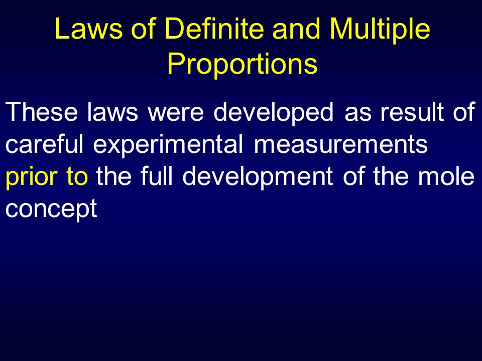 Laws of Definite and Multiple Proportions These laws were developed as result of careful experimental measurements prior to the full development of th